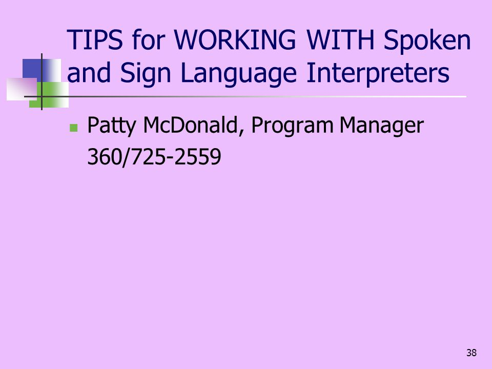 38 TIPS for WORKING WITH Spoken and Sign Language Interpreters Patty McDonald, Program Manager 360/725-2559