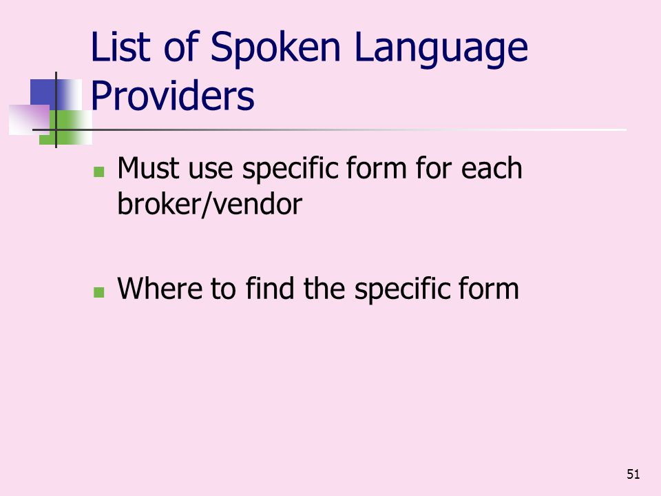 51 List of Spoken Language Providers Must use specific form for each broker/vendor Where to find the specific form