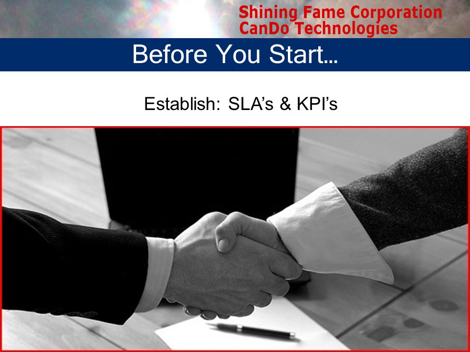 Before You Start… Establish: SLAs & KPIs