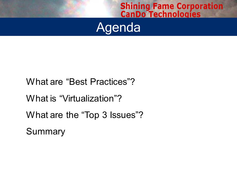 Agenda What are Best Practices What is Virtualization What are the Top 3 Issues Summary