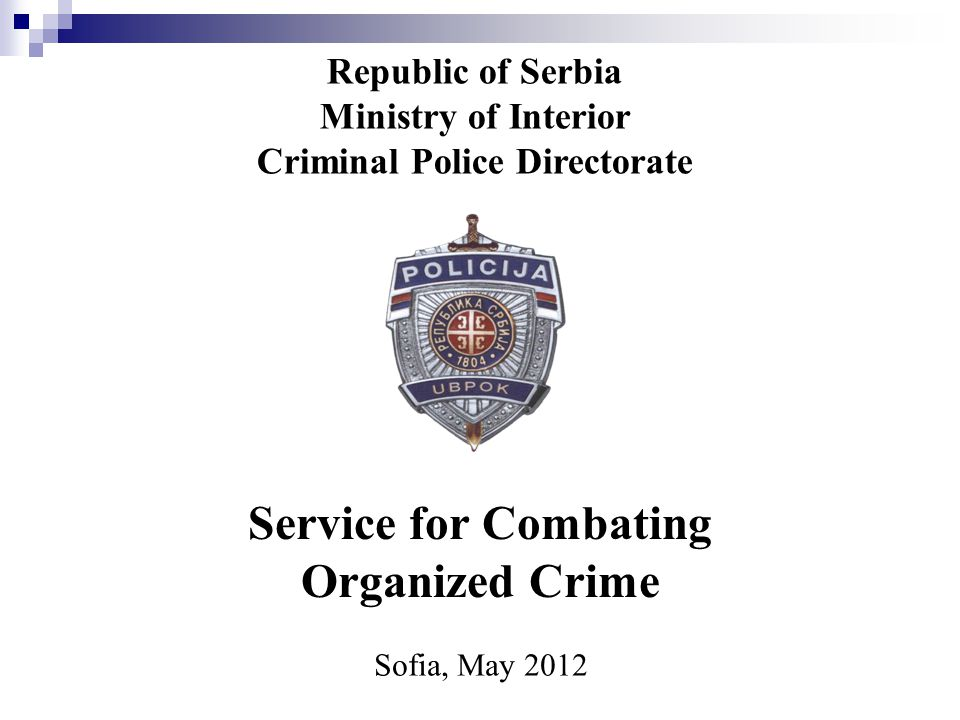 Republic of Serbia Ministry of Interior Criminal Police Directorate Service for Combating Organized Crime Sofia, May 2012