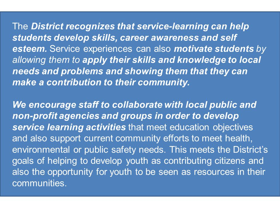 The District recognizes that service-learning can help students develop skills, career awareness and self esteem.