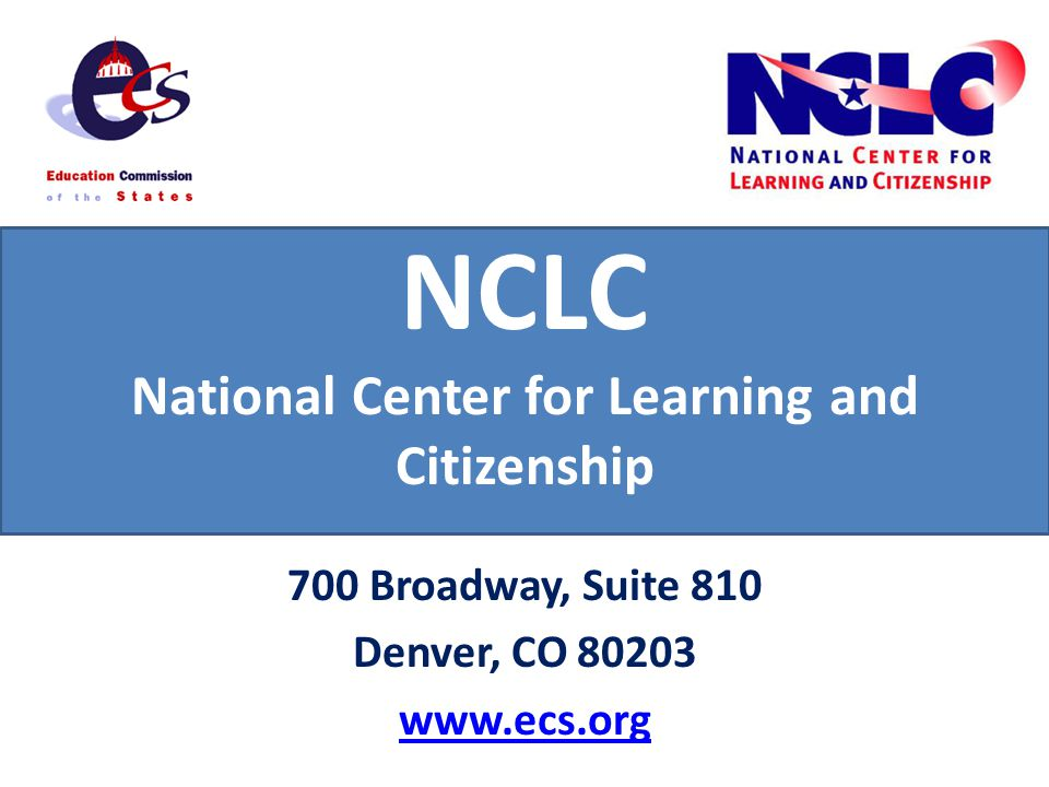 NCLC National Center for Learning and Citizenship 700 Broadway, Suite 810 Denver, CO 80203 www.ecs.org