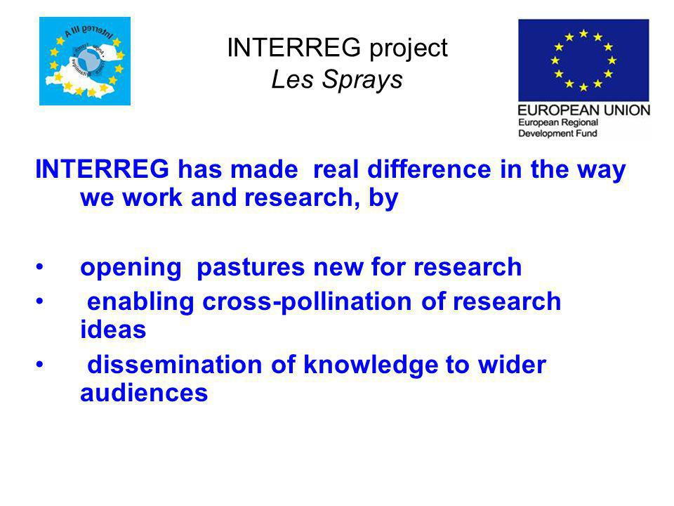 INTERREG project Les Sprays INTERREG has made real difference in the way we work and research, by opening pastures new for research enabling cross-pollination of research ideas dissemination of knowledge to wider audiences
