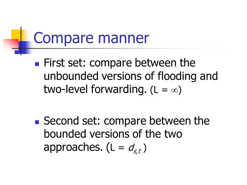 Compare manner First set: compare between the unbounded versions of flooding and two-level forwarding.