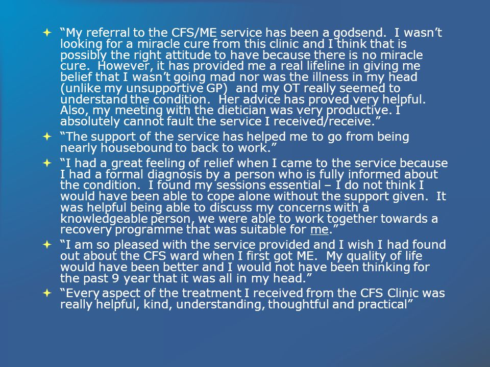 My referral to the CFS/ME service has been a godsend.