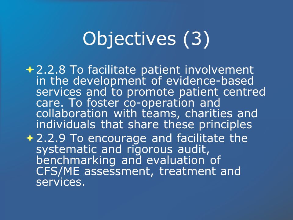 Objectives (3) 2.2.8 To facilitate patient involvement in the development of evidence-based services and to promote patient centred care.