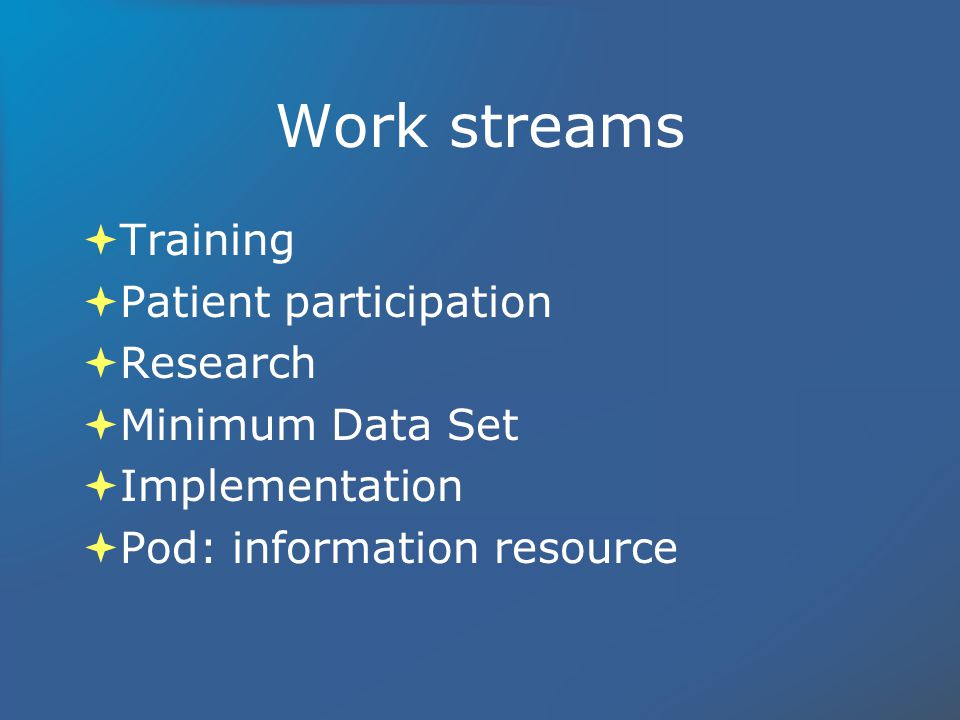 Work streams Training Patient participation Research Minimum Data Set Implementation Pod: information resource Training Patient participation Research Minimum Data Set Implementation Pod: information resource