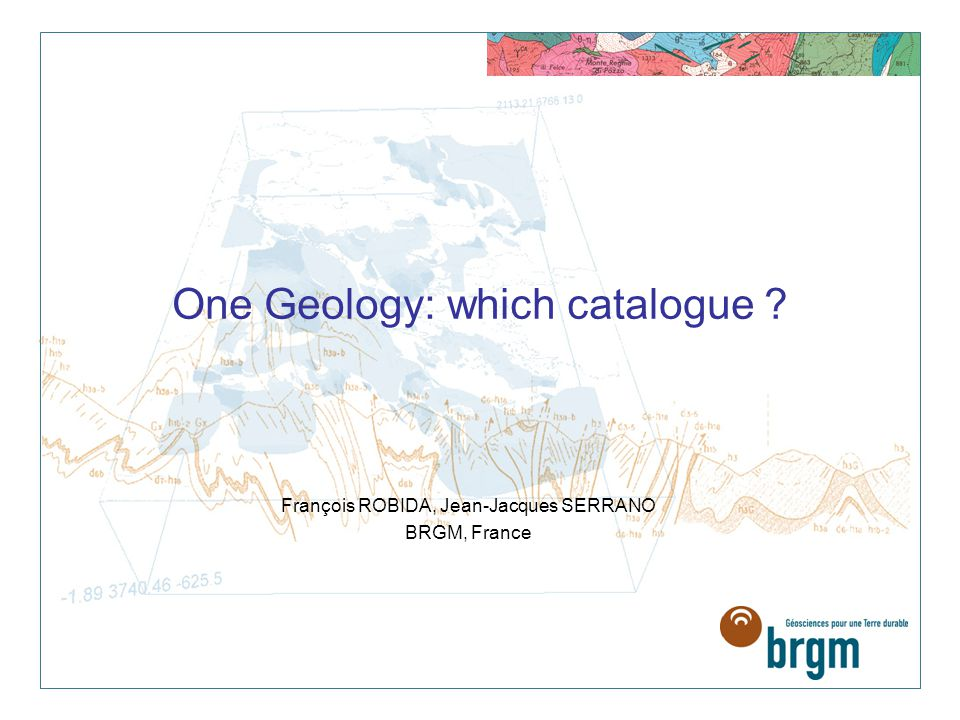 François ROBIDA, Jean-Jacques SERRANO BRGM, France One Geology: which catalogue