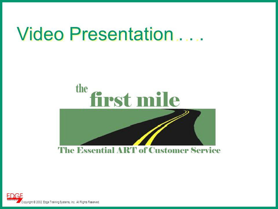 Copyright © 2002 Edge Training Systems, Inc. All Rights Reserved. Video Presentation...