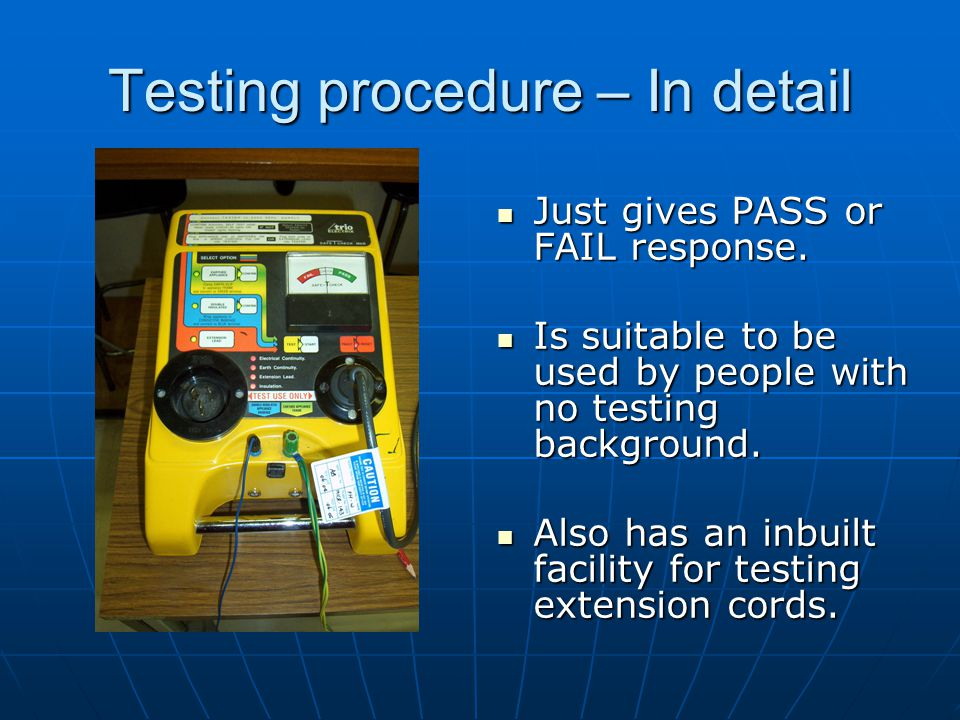 Testing procedure – In detail Just gives PASS or FAIL response.