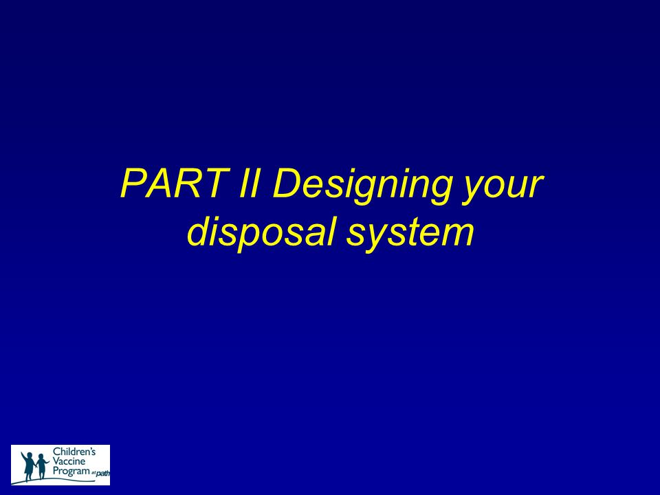 PART II Designing your disposal system