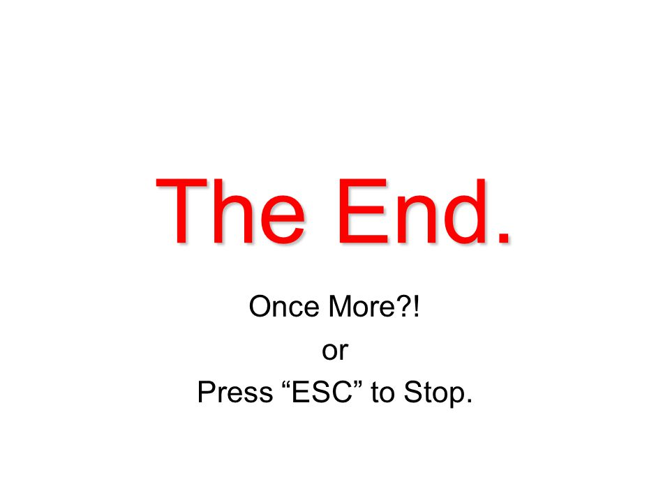 The End. Once More ! or Press ESC to Stop.