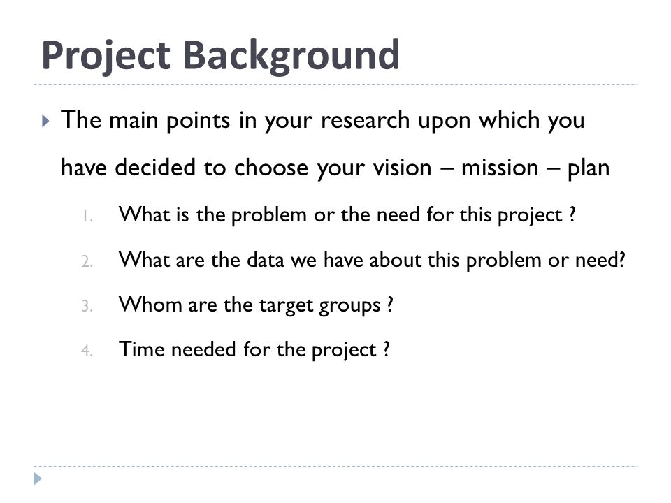 Project Background The main points in your research upon which you have decided to choose your vision – mission – plan 1.