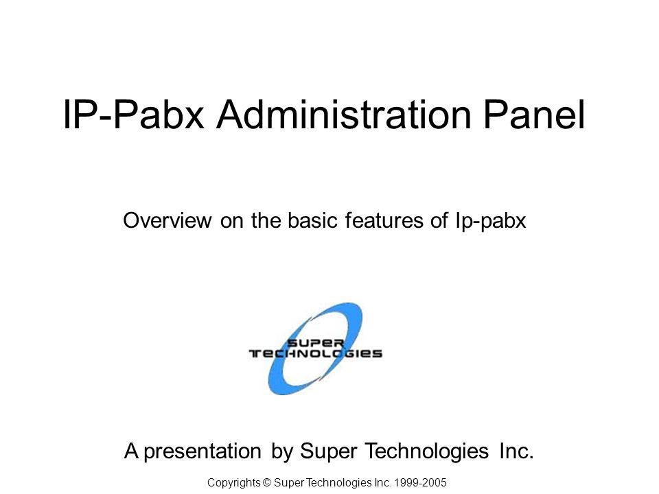 IP-Pabx Administration Panel A presentation by Super Technologies Inc.