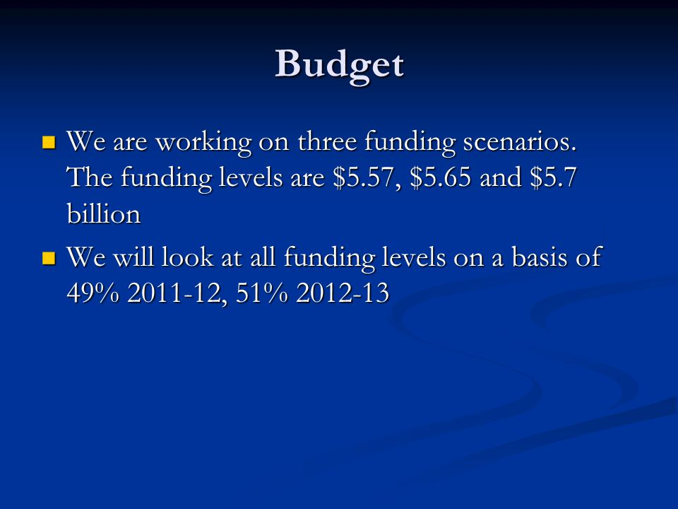 Budget We are working on three funding scenarios.