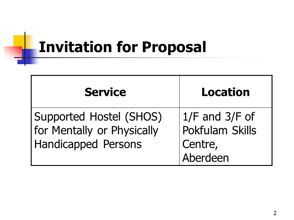 2 Invitation for Proposal ServiceLocation Supported Hostel (SHOS) for Mentally or Physically Handicapped Persons 1/F and 3/F of Pokfulam Skills Centre, Aberdeen