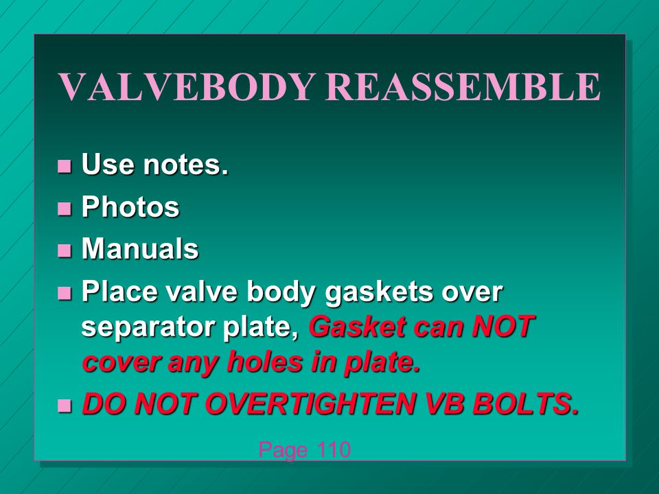VALVEBODY REASSEMBLE n Use notes.