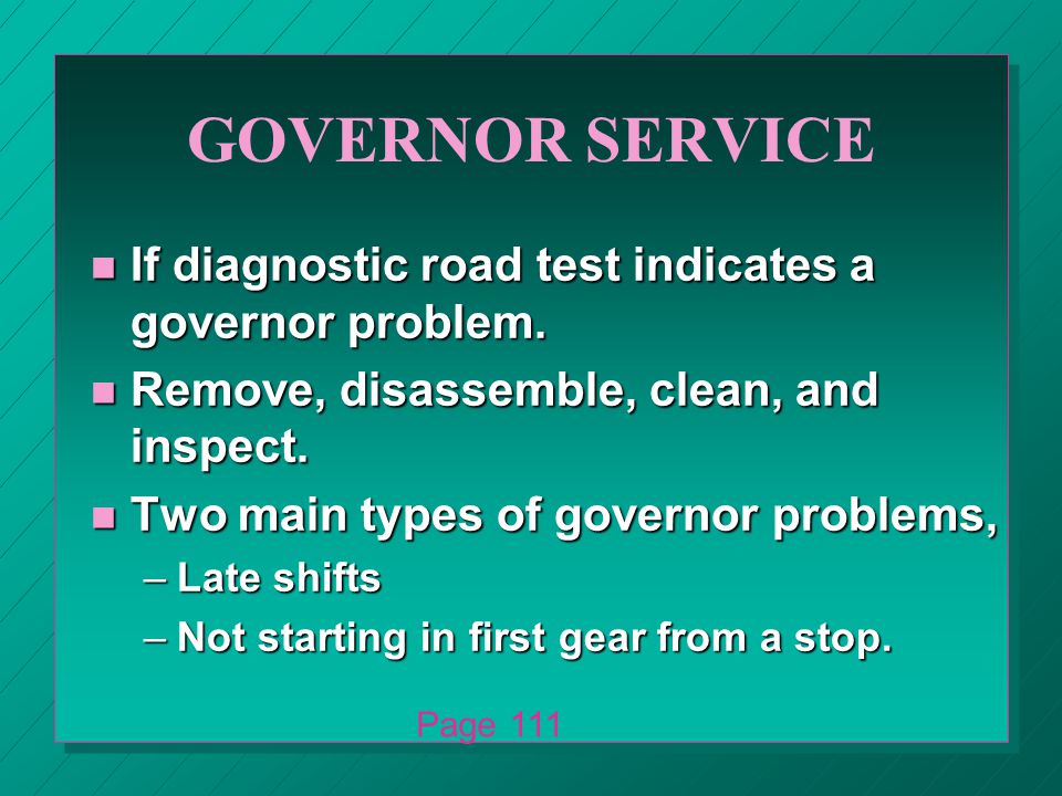 GOVERNOR SERVICE n If diagnostic road test indicates a governor problem.