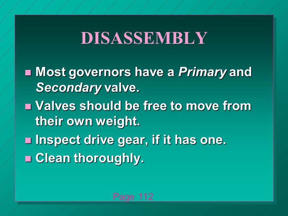 DISASSEMBLY n Most governors have a Primary and Secondary valve.