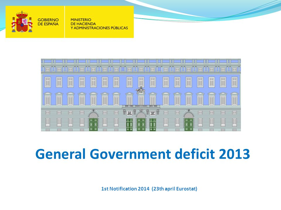 General Government deficit 2013 1st Notification 2014 (23th april Eurostat)