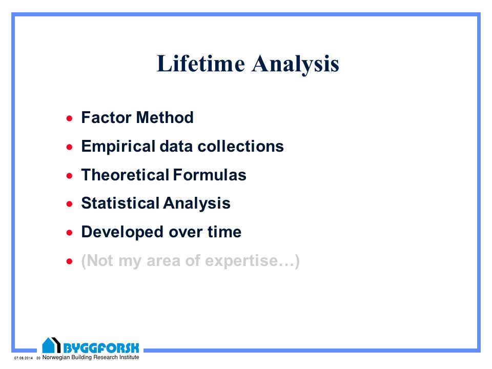 07.06.2014 30 Lifetime Analysis Factor Method Empirical data collections Theoretical Formulas Statistical Analysis Developed over time (Not my area of expertise…)