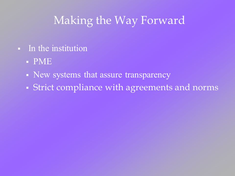 Making the Way Forward In the institution PME New systems that assure transparency Strict compliance with agreements and norms