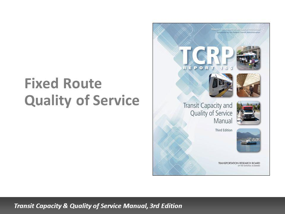 Transit Capacity & Quality of Service Manual, 3rd Edition Fixed Route Quality of Service