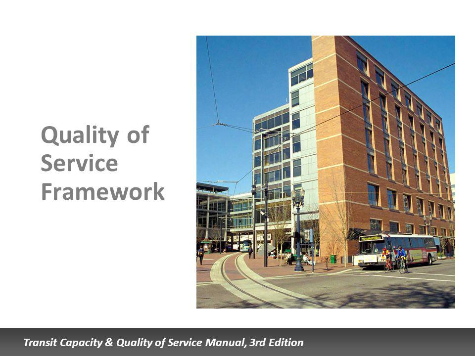 Transit Capacity & Quality of Service Manual, 3rd Edition Quality of Service Framework