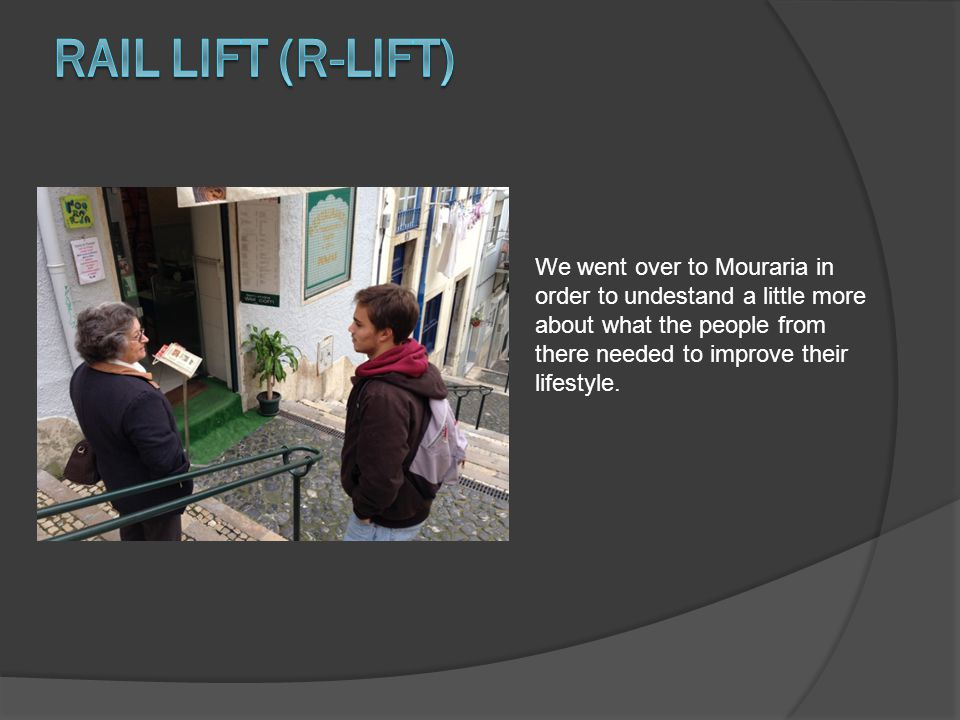 We went over to Mouraria in order to undestand a little more about what the people from there needed to improve their lifestyle.