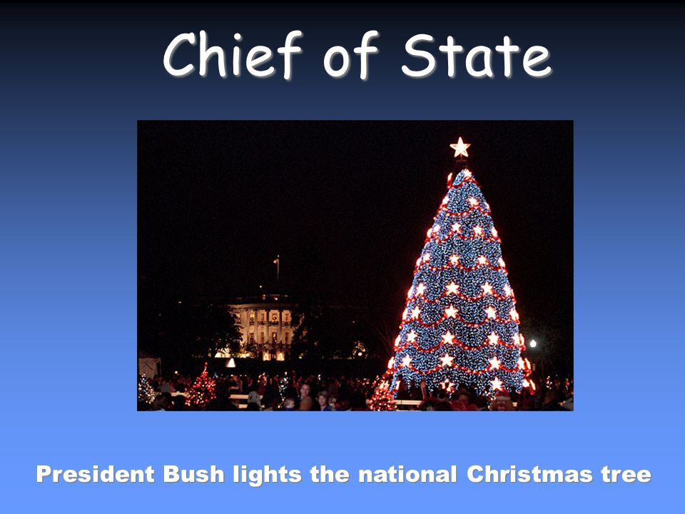 President Bush lights the national Christmas tree Chief of State