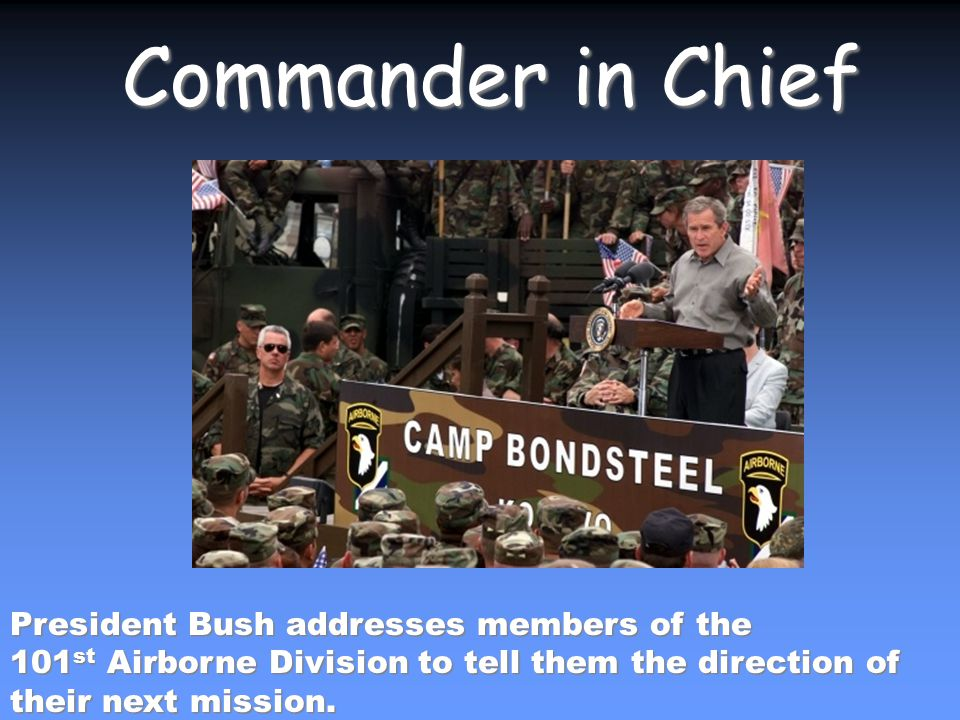 President Bush addresses members of the 101 st Airborne Division to tell them the direction of their next mission.