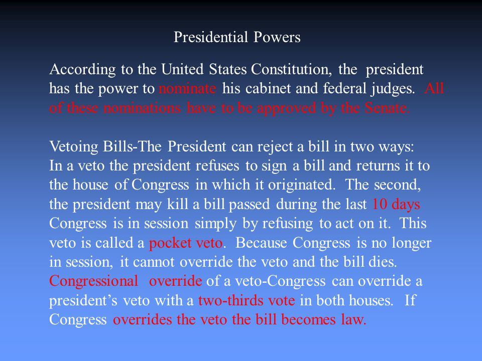 According to the United States Constitution, the president has the power to nominate his cabinet and federal judges.