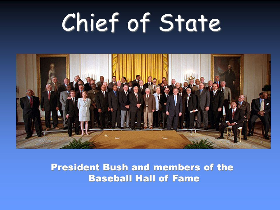 President Bush and members of the Baseball Hall of Fame Chief of State