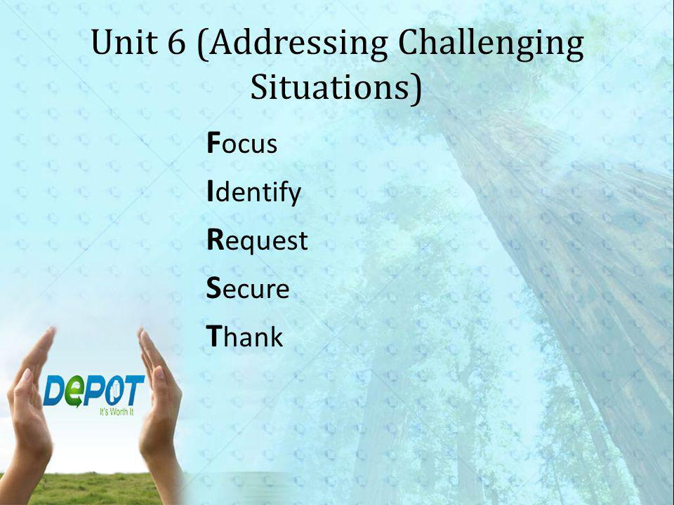 Unit 6 (Addressing Challenging Situations) F ocus I dentify R equest S ecure T hank