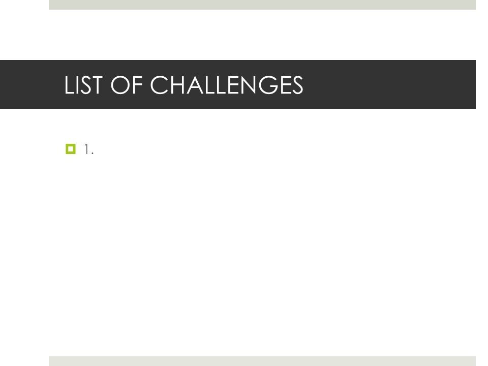 LIST OF CHALLENGES 1.