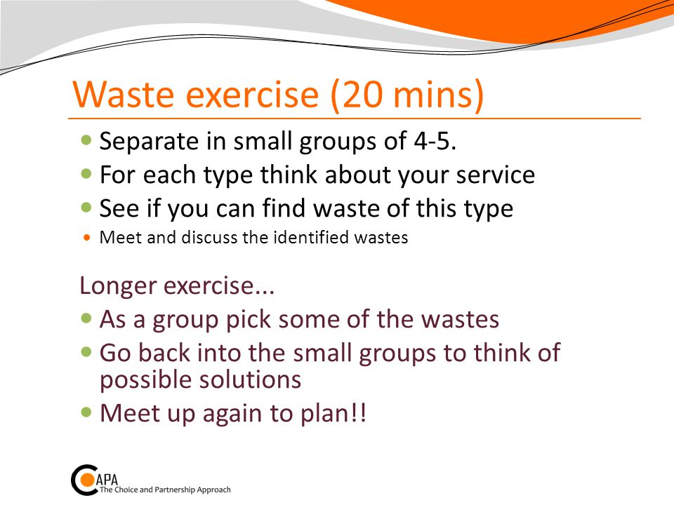 Waste exercise (20 mins) Separate in small groups of 4-5.