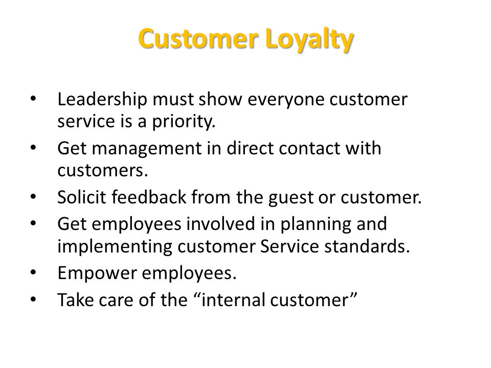 Customer Loyalty Leadership must show everyone customer service is a priority.
