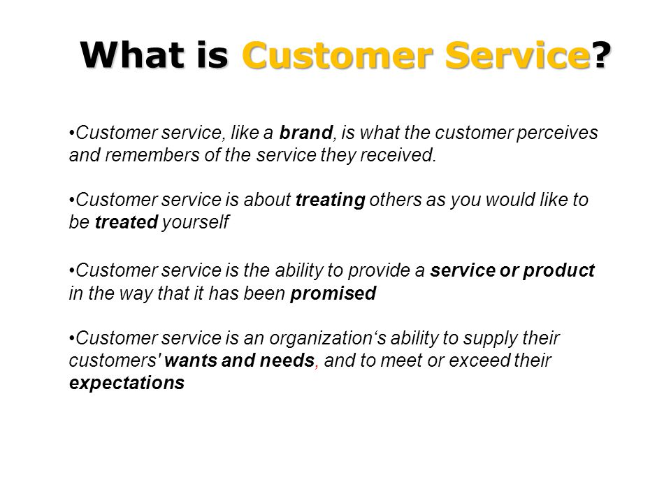 Customer service, like a brand, is what the customer perceives and remembers of the service they received.