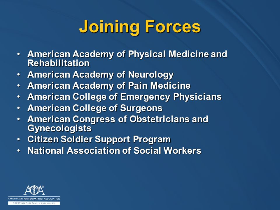 Joining Forces American Academy of Physical Medicine and RehabilitationAmerican Academy of Physical Medicine and Rehabilitation American Academy of NeurologyAmerican Academy of Neurology American Academy of Pain MedicineAmerican Academy of Pain Medicine American College of Emergency PhysiciansAmerican College of Emergency Physicians American College of SurgeonsAmerican College of Surgeons American Congress of Obstetricians and GynecologistsAmerican Congress of Obstetricians and Gynecologists Citizen Soldier Support ProgramCitizen Soldier Support Program National Association of Social WorkersNational Association of Social Workers