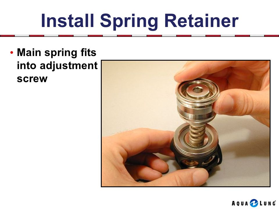 Install Spring Retainer Main spring fits into adjustment screw