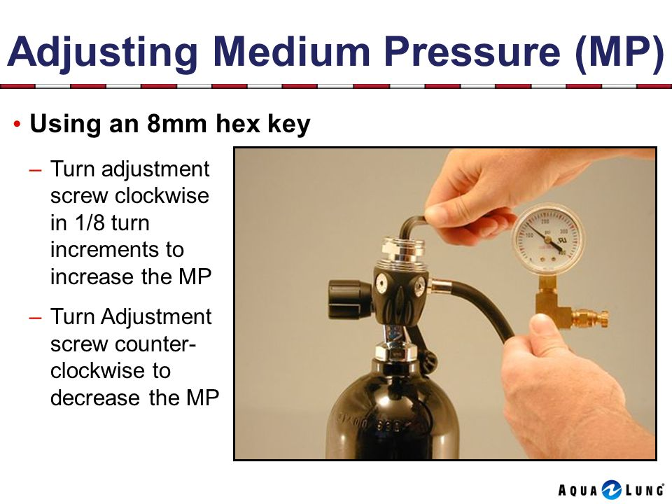 Adjusting Medium Pressure (MP) Using an 8mm hex key –Turn adjustment screw clockwise in 1/8 turn increments to increase the MP –Turn Adjustment screw counter- clockwise to decrease the MP