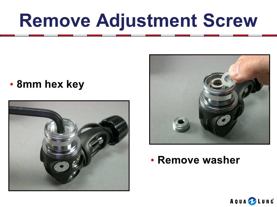 Remove Adjustment Screw 8mm hex key Remove washer
