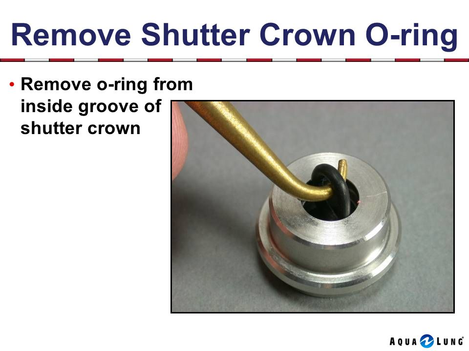 Remove Shutter Crown O-ring Remove o-ring from inside groove of shutter crown