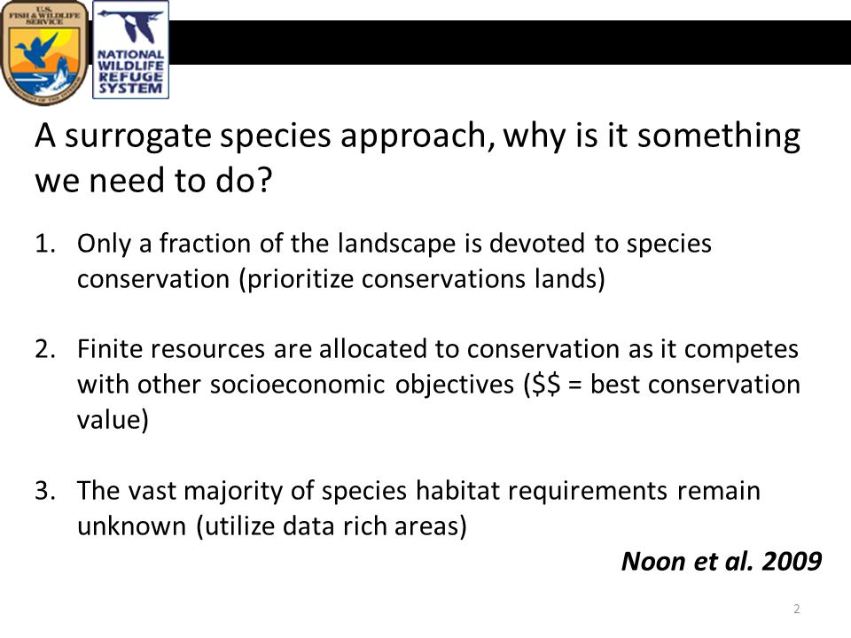 U.S. Fish & Wildlife Service 2 A surrogate species approach, why is it something we need to do.