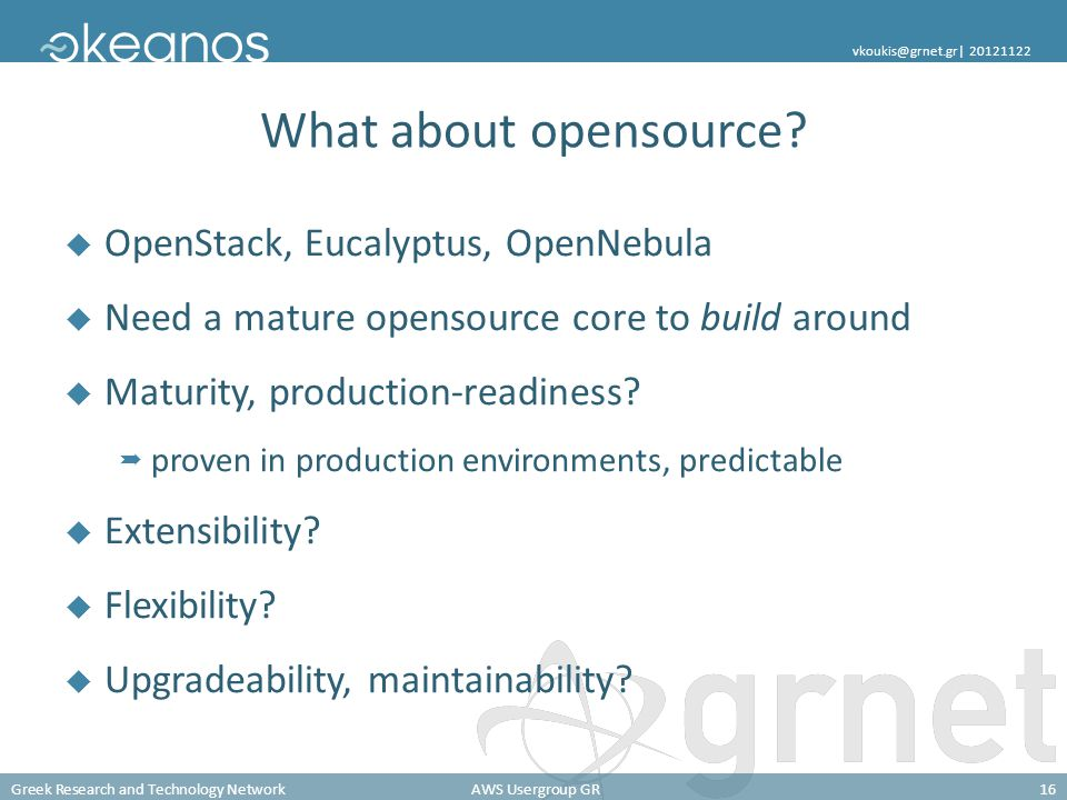 Greek Research and Technology NetworkAWS Usergroup GR16 vkoukis@grnet.gr| 20121122 What about opensource.