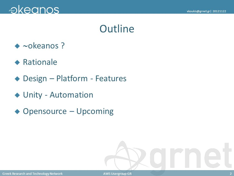 Greek Research and Technology NetworkAWS Usergroup GR2 vkoukis@grnet.gr| 20121122 Outline okeanos .