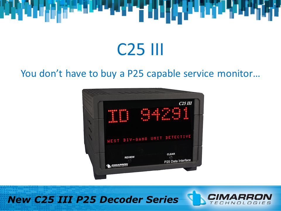 C25 III You dont have to buy a P25 capable service monitor… New C25 III P25 Decoder Series