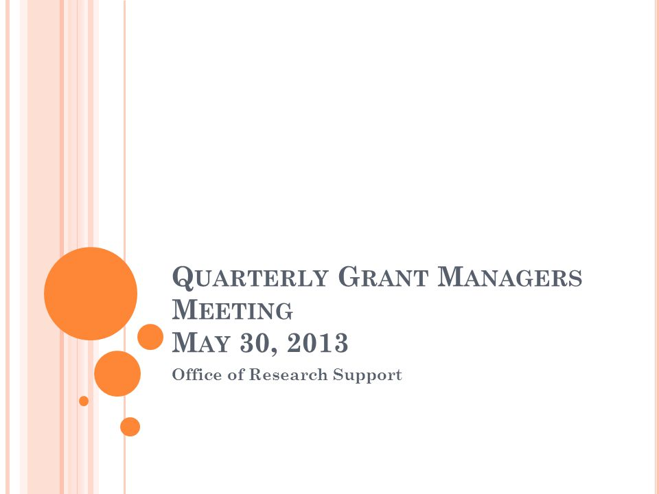 Q UARTERLY G RANT M ANAGERS M EETING M AY 30, 2013 Office of Research Support
