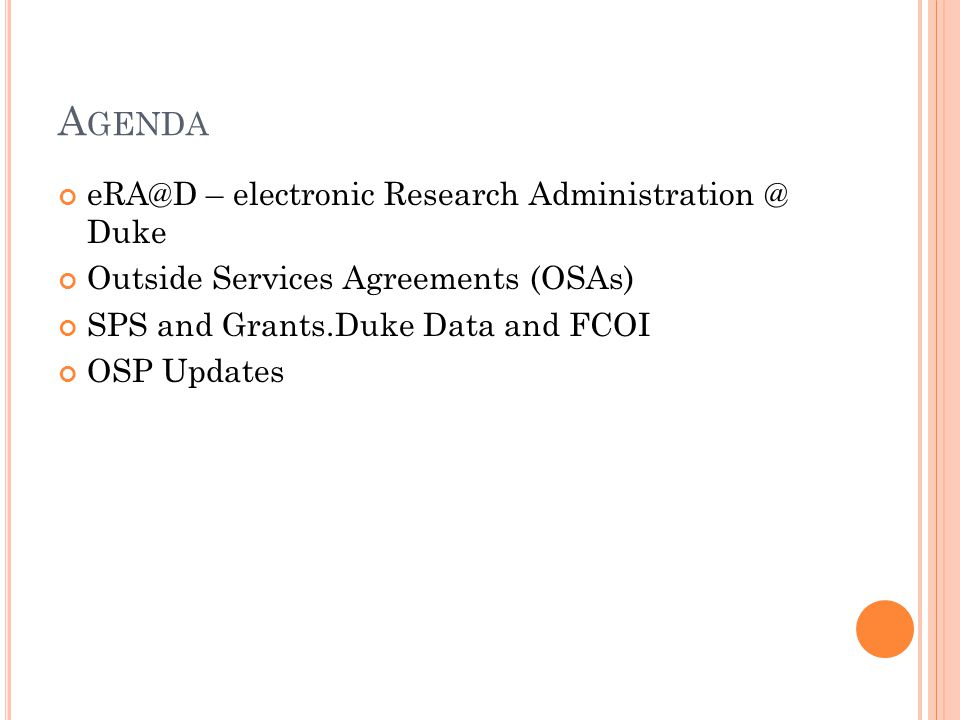 A GENDA eRA@D – electronic Research Administration @ Duke Outside Services Agreements (OSAs) SPS and Grants.Duke Data and FCOI OSP Updates